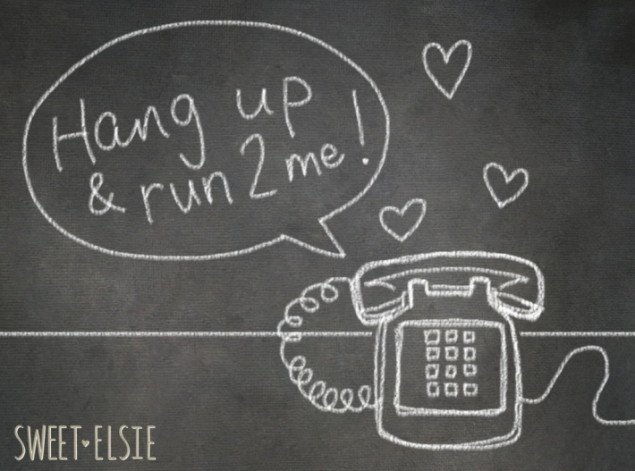hang up and run to me